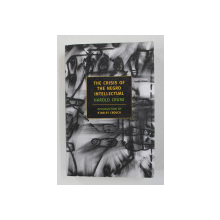 THE CRISIS OF THE NEGRO INTELLECTUAL - A HISTORICAL ANALYSIS OF THE FAILURE OF BLACK LEADERSHIP  , introduction by STANLEY CROUCH , 2005