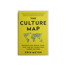 THE CULTURE MAP - DECODING HOW PEOPLE THINK, LEAD, AND GET THINGS DONE ACROSS CULTURES by ERIN MEYER, 2014