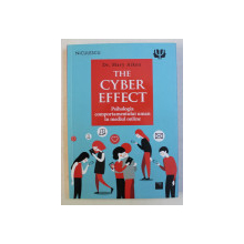 THE CYBER EFFECT - PSIHOLOGIA COMPORTAMENTULUI UMAN IN MEDIUL ONLINE de MARY AIKEN , 2016