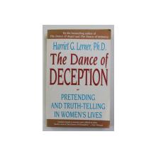 THE DANCE OF DECEPTION - PRETENDING ANT TRUTH - TELLING IN WOMEN 'S LIVES by HARRIET G. LERNER , 1993 , PREZINTA SUBLINIERI CU PIXUL SI HALOURI DE APA *