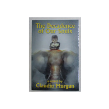 THE DECADENCE OF OUR SOUL , a novel by CLAUDIU MURGAN , 2017 * DEDICATIE