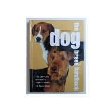 THE DOG BREED HANDBOOK - THE COMPLETE REFERENCE FROM AFGHANS TO ZANDE DOGS by JOAN PALMER , 2005