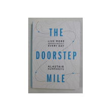 THE DOORSTEP MILE - LIVE MORE ADVENTUROUSLY , EVERY DAY by ALASTAIR HUMPHREYS , ANII '2000, PREZINTA INSEMNARI CU PIXUL *