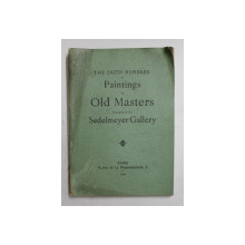 THE EIGHT HUNDRED OF PAINTINGS by OLD MASTERS BELONGING TO THE THE SEDELMEYER GALLERY , 1902 , PREZINTA HALOURI DE APA *