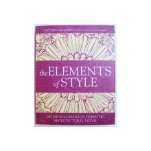 THE ELEMENTS OF STYLE  - AN ENCYCLOPEDIA OF DOMESTIC ARCHITECTURAL DETAIL , general editor STEPHEN CALLOWAY , 2005