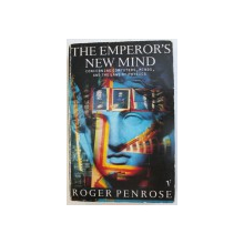 THE EMPEROR ' S NEW  MIND - CONCERNING COMPUTERS , MINDS , AND THE LAWS OF PHYSICS by ROGER PENROSE , 1990
