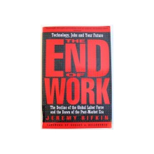 THE END OF WORK  - THE DECLINE OF THE GLOBAL LABOR FORCE AND THE DAWN  OF THE POST  - MARKET ERA by JEREMY RIFKIN , 1995