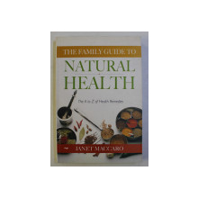 THE FAMILY GUIDE TO NATURAL HEALTH , THE A TO Z OF HEALTH REMEDIES by JANET MACCARO , 2003