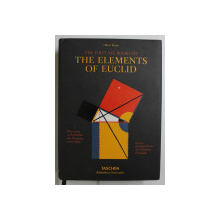 THE FIRST SIX BOOKS OF THE ELEMENTS OF EUCLID by OLIVER BYRNE , EDITIE IN ENGLEZA , FRANCEZA , GERMANA , 2017