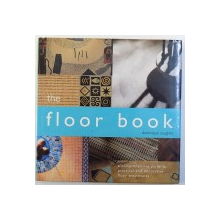 THE FLOOR BOOK  -  A COMPREHENSIVE GUIDE TO PRACTICAL AND DECORATIVE FLOOR TREATMENTS by DOMINIQUE COUGHLIN , 2001