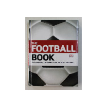 THE FOOTBALL BOOK - THE LEAGUES , THE TEAMS , THE TACTICS , THE LAWS by DAVID GOLDBALTT and JOHNNY ACTON , 2010