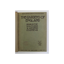 THE GARDENS OF ENGLAND - IN THE SOUTHERN and WESTERN COUNTIES , SPECIAL NUMBER OF ' THE STUDIO '  1907 -8