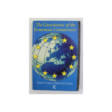 THE GEOGRAPHY OF THE EUROPEAN COMMUNITY by JOHN COLE and FRANCIS COLE , 1993