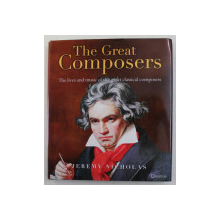 THE GREAT COMPOSERS -  THE LIVES AND MUSIC OF THE GREAT CLASSICAL COMPOSERS by JEREMY NICHOLAS , 2007