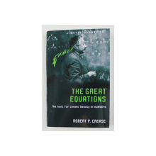 THE GREAT EQUATIONS - THE HUNT FOR COSMIC BEAUTY IN NUMBERS by ROBERT P. CREASE , 2009