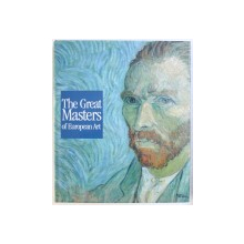THE GREAT MASTERS OF EUROPEAN ART , texts by STEFANO G. GASU ...ANDREA FRANCI , 2004