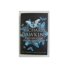 THE GREATEST SHOW ON EARTH by RICHARD DAWKINS , THE  EVIDENCE FOR EVOLUTION , 2009