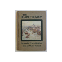 THE HEART OF LONDON , pictures by ERNEST HASLEHUST , text by WALTER JERROLD
