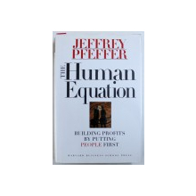 THE HUMAN EQUATION - BUILDING PROFITS BY PUTTING PEOPLE FIRST by JEFFREY PFEFFER  , 1998
