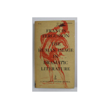 THE HUMAN IMAGE IN DRAMATIC LITERATURE by FRANCIS FERGUSSON , 1959