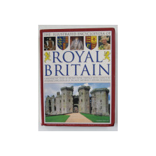 THE ILLUSTRATED ENCYCLOPEDIA OF ROYAL BRITAIN by CHARLES PHILLIPS , 2009