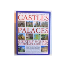 THE ILLUSTRATED ENCYCLOPEDIA OF THE CASTELS, PALACES & STATELY HOUSES OF BRITAIN & IRELAND by CHARLES PHILLIPS , 2010