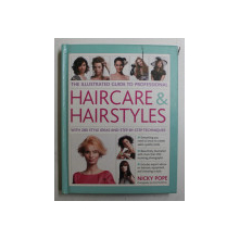 THE ILLUSTRATED GUIDE TO PROFESSIONAL HAIRCARE and HAIRSTYLES  by NICKY POPE , WITH 280 STYLE IDEAS AND STEP - BY - STEP TECHNIQUES , 2012