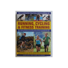 THE ILLUSTRATED PRACTICAL ENCYCLOPEDIA OF RUNNING , CYCLING & FITNESS TRAINING by ELIZABETH HUFTON ... ANDY WADSWORTH , 2011