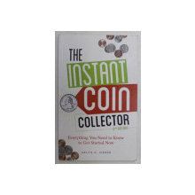 THE INSTANT COIN COLLECTOR , EVERYTHING YOU NEED TO KNOW TO GET STARTED NOW , 2nd EDITION by ARLYN G. SIEBER , 2013