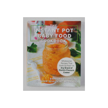 THE INSTANT POT BABY FOOD COOKBOOK by BARBARA SCHIEVING and JENNIFER SCHIEVING MCDANIEL ,2019