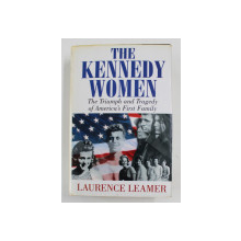 THE KENNEDY WOMEN: THE TRIUMPH AND TRAGEDY OF AMERICA'S FIRST FAMILY by LAURENCE LEAMER, 1994