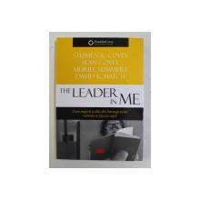 THE LEADER IN ME -  CUM INSPIRA SCOLILE DIN INTREAGA LUME MARETIA IN FIECARE COPIL de STEPHEN R. COVEY ...DAVID K. HATCH , 2018