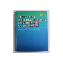 THE LEGAL AND REGULATORY ENVIRONMENT OF BUSINESS by HERNY R. CHEESEMAN , 1985