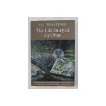 THE LIFE STORY OF AN OTTER by J.C. TREGARTHEN , 2005