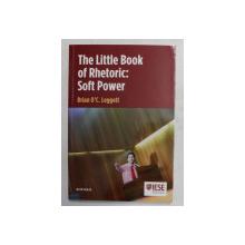 THE LITTLE BOOK OF RETHORIC  - SOFT POWER by BRIAN O 'C . LEGGETT , 2012