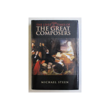 THE LIVES AND TIMES OF THE GREAT COMPOSERS by MICHAEL STEEN , 2004