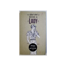 THE LOST ART OF BEING A LADY - VINTAGE TIPS FOR THE MODERN LADY ,  text SUSIE FOSTER , 2015