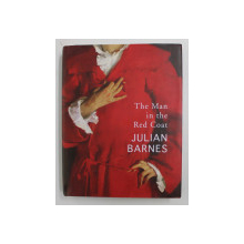 THE MAN IN THE RED COAT by JULIAN BARNES , 2019
