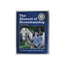 THE MANUAL OF HORSEMANSHIP - THE OFFICIAL MANUAL OF THE PONY CLUB , 2013
