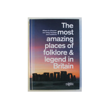 THE MOST AMAZING PLACES OF FOLKLORE AND LEGEND IN BRITAIN , WHERE TO DISCOVER OUR LIVING HERITAGE AND TRADITIONS , 2011