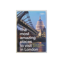 THE MOST AMAZING PLACES TO VISIT IN LONDON , MORE THAN 400 UNUSUAL , SURPRISING AND CAPTIVATING SPOTS IN LONDON , 2011