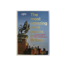 THE MOST AMAZING ROYAL PLACES IN BRITAIN , THE PALACES , BATTLEFIELDS AND SECRET RETREATS OF BRITAIN ' S KINGS AND QUUENS , 2012