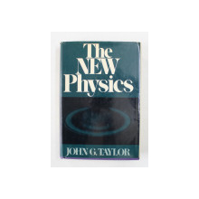 THE NEW PHYSICS by JOHN G. TAYLOR , 1972