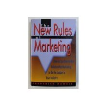 THE NEW RULES MARKETING - HOW TO USE ONE - TO - ONE REALTIONSHIP MARKETING TO BE THE LEADER IN YOUR INDUSTRY by FREDERICK NEWELL , 1997