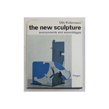 THE NEW SCULPTURE , ENVIRONMENTS AND ASSEMBLAGES by UDO KULTERMANN , 1968