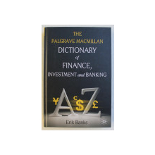 THE PALGRAVE MACMILLAN DICTIONARY OF FINANCE , INVESTMENT AND BANKING by ERIK BANKS , 2010