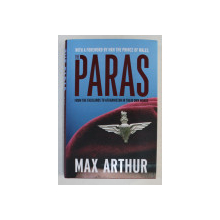 THE PARAS  - FROM THE FALKLANDS TO AFGHANISTAN IN THEIR OWN WORDS by MAX ARTHUR , 2017