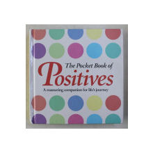 THE POCKET BOOK OF POSITIVES - A REASSURING COMPANION FOR LIFE' S JOURNEY , 2014