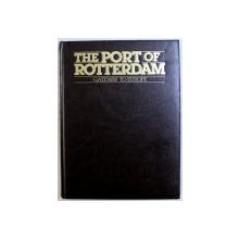 THE PORT OF ROTTERDAM  - GATEWAY TO EUROPE by JAN WALBURG , EDITIE IN OLANDEZA , ENGLEZA , GERMANA , FRANCEZA , 1984