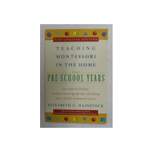 THE PRE - SCHOOL YEARS - TEACHING MONTESSORI IN THE HOME by ELIZABETH G. HAINSTOCK , 1997